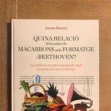 Libros de segunda mano: QUINA RELACIÓ HI HA ENTRE ELS MACARRONS AMB FORTMATGE I BEETHOVEN. Lote 268903919