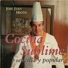 Libros de segunda mano: COCINA SUBLIME SENCILLA Y POPULAR. JOSÉ JUAN HIGÓN. CHEF DE EL CORTE INGLÉS (VALENCIA) RECETARIO. Lote 269365548