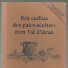 Libros de segunda mano: ERA CODINA DES PAIRS-SENHERS DERA VAL D'ARAN. LA CUINA DELS AVIS DE LA VALL D'ARAN. ED. HECATE, 2001. Lote 274886993