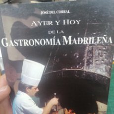 Libros de segunda mano: JOSÉ DEL CORRAL. AYER Y HOY DE LA GASTRONOMÍA MADRILEÑA. Lote 275992473