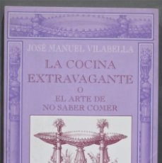 Libros de segunda mano: LA COCINA EXTRAVAGANTE O EL ARTE DE NO SABER COMER. JOSÉ MANUEL VILABELLA. Lote 277086338