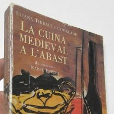 Libros de segunda mano: LA CUINA MEDIEVAL A L'ABAST - ELIANA THIBAUT I COMELADE. Lote 277631243