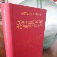 Libros de segunda mano: ARTURO PARDOS, CÓMO QUIERO QUE ME SIRVAN EL VINO, ALIANZA EDITORIAL, 2012. Lote 279579028