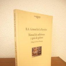 Libros de segunda mano: B.A. GRIMOD DE LA REYNIÈRE: MANUAL DE ANFITRIONES Y GUÍA DE GOLOSOS (TUSQUETS, 1998) MUY BUEN ESTADO. Lote 288209498