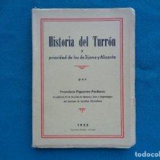 Libros de segunda mano: HISTORIA DEL TURRÓN Y PRIORIDAD A LOS DE JIJONA Y ALICANTE, FRANCÍSCO FIGUERAS PACHECO. 1955. Lote 288209838