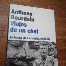 Libros de segunda mano: VIAJES DE UN CHEF - EN BUSCA DE LA COMIDA PERFECTA - ANTHONY BOURDAIN. Lote 288341033