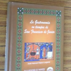 Libros de segunda mano: LA GASTRONOMÍA EN TIEMPOS DE SAN FRANCISCO DE JAVIER -- JOSÉ MANUEL MÓJAICA LEGARRE. Lote 294984383