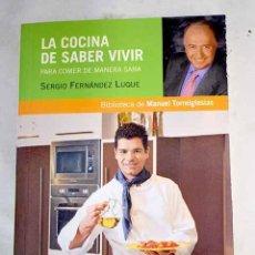 Libros de segunda mano: LA COCINA DE SABER VIVIR. PARA COMER DE MANERA SANA. SERGIO FERNÁNDEZ LUQUE. Lote 294990533