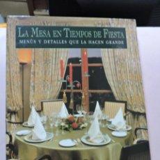 Libros de segunda mano: LA MESA EN TIEMPOS DE FIESTA. MENÚS Y DETALLES QUE LA HACEN GRANDE. PRESENTACIÓN + 16 ENTREGAS. Lote 295800583