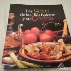 Libros de segunda mano: LAS SETAS DE LAS ILLES BALEARS Y SU COCINA COMPLETO ANTONI PINYA 1997. Lote 296017113