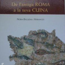 Libros de segunda mano: DE L'ANTIGA ROMA A LA TEVA CUINA (COCINA – EN CATALÁN).. Lote 297099458