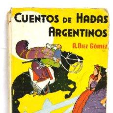 Libros de segunda mano: CUENTOS DE HADAS ARGENTINOS POR A DÍEZ GÓMEZ EDITORIAL MOLINO 1942. Lote 13323365