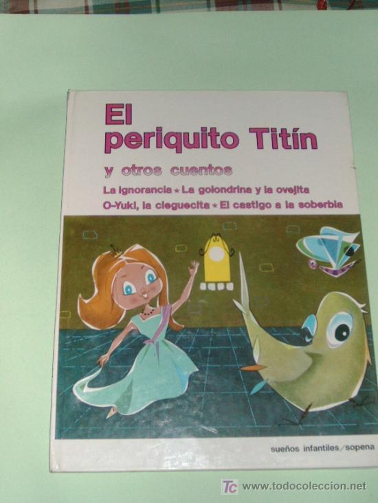 EL PERIQUITO TINTIN Y OTROS CUENTOS COLECCION SUEÑOS INFANTILES SOPENA 1985 (Libros de Segunda Mano - Literatura Infantil y Juvenil - Cuentos)