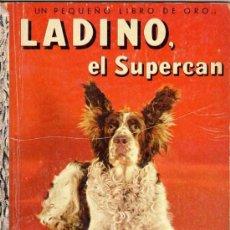 Libros de segunda mano: LADINO, EL SUPERCAN. EDITORIAL NOVARO. COLECCION PEQUEÑOS LIBROS DE ORO. Nº 11. Lote 17319679