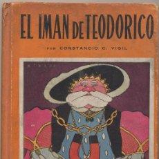 Libros de segunda mano: EL IMÁN DE TEODORICO POR CONSTANCIO C. VIGIL. BIBLIOTECA INFANTIL ATLÁNTIDA. BUENOS AIRES 1943. Lote 19392402