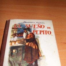 Libros de segunda mano: BIBLIOTECA SELECTA DE RAMON SOPENA (EL SUEÑO DE PEPITO )1942 PRECIOSO . Lote 19954415