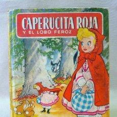 Libros de segunda mano: CAPERUCITA ROJA Y EL LOBO FEROZ, EDITORIAL BRUGUERA, COLECCION INFANCIA, 1950S. Lote 23937864