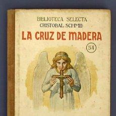 Livres d'occasion: LA CRUZ DE MADERA DE C. SCHMITD. Nº 54 DE LA BIBLIOTECA SELECTA. RAMÓN SOPENA, EDITOR. BCN, 1940.. Lote 25086733