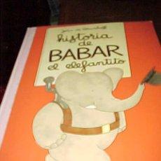 Libros de segunda mano: HISTORIA DE BABAR EL ELEFANTITO. JEAN DE BRUNHOFF. VERSION ESPAÑOLA DE ARMONIA RODRIGUEZ. BRUGUERA. Lote 133537083
