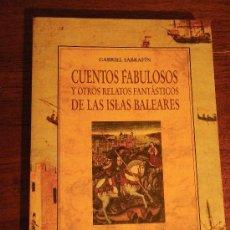 Libros de segunda mano: CUENTOS FABULOSOS Y OTROS RELATOS FANTÁSTICOS DE LAS ISLAS BALEARES. G. SABRAFÍN. OLAÑETA ED. 1994. Lote 32376255