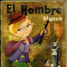 Libros de segunda mano: COLECCIÓN ILUSIÓN INFANTIL - EL HOMBRE BLANCO (MOLINO, 1962). Lote 33999841