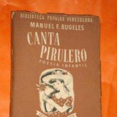 Libros de segunda mano: CANTA PIRULERO. POESÍA INFANTIL. MANUEL F. RUGELES. BIB. POP. VENEZOLANA, 36. EDIME 1950. ILUSTRADO.. Lote 34072503