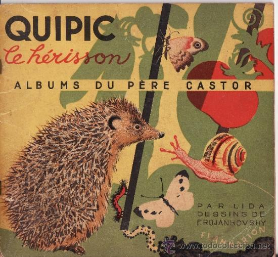 ALBUMS DU PERE CASTOR-- QUIPIC LE HÉRISSON -- EN FRANCÉS AÑO 1940 (Libros de Segunda Mano - Literatura Infantil y Juvenil - Cuentos)