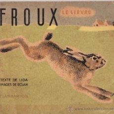 Libros de segunda mano: ALBUMS DU PERE CASTOR-- FROUX LE LIÈVRE -- EN FRANCÉS AÑO 1935. Lote 36528130