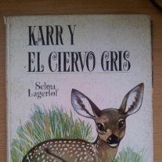 Libros de segunda mano: KARR Y EL CIERVO GRIS. SELMA LAGERLOF. EDITORIAL LABOR, 1969. Lote 38194030