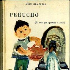 Libros de segunda mano: ANGEL LERA DE ISLA : PERUCHO, EL NIÑO QUE APRENDIÓ A SOÑAR (1965) 1ª EDICIÓN. Lote 38344886