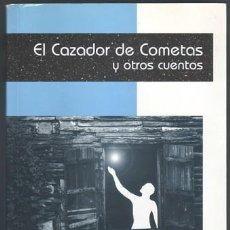 Libros de segunda mano: AR-06 LIBRO EL CAZADOR DE COMETAS Y OTROS CUENTOS. JUAN ALCARAZ PAYA DEDICADO Y FIRMADO POR EL AUTOR. Lote 38602969