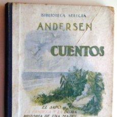 Libros de segunda mano: ANDERSEN. CUENTOS. BIBLIOTECA SELECTA. RAMÓN SOPENA.(1943). Lote 39386535