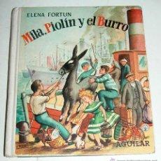 Libros de segunda mano: ELENA FORTUN - MILA, PIOLÍN Y EL BURRO - AGUILAR 1955. 2ª ED. - 171 PÁGINAS. DE CONS. Lote 38263504
