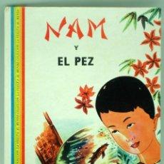 Libros de segunda mano: NAM Y EL PEZ TONY VAN NHIEM COL VUELTA AL MUNDO ED DELSA DISTRIBUCIÓN EDICIÓN LIBRERÍAS 1963. Lote 244534885