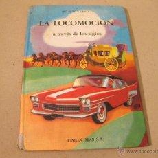 Libros de segunda mano: LA LOCOMOCION A TRAVES DE LOS SIGLOS - MI UNIVERSO - TIMUN MAS S.A. 1959. Lote 41122640