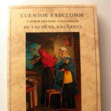 Libros de segunda mano: CUENTOS FABULOSOS Y OTROS RELATOS FANTASTICOS DE LAS ISLAS BALEARES * GABRIEL SABRAFIN. Lote 41388167