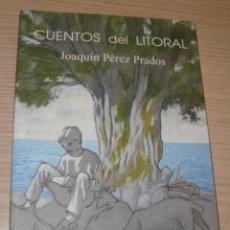 Libros de segunda mano: CUENTOS DEL LITORAL - JOAQUÍN PÉREZ PRADOS - AYUNTAMIENTO DE MOTRIL - 2002. Lote 41437132