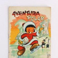Libros de segunda mano: CUENTO AVENTURA POLAR, COLECCION GRANDES NOTICIAS Nº 4, EDICIONES CANTABRICA 1958 AMARILLO. Lote 43542836
