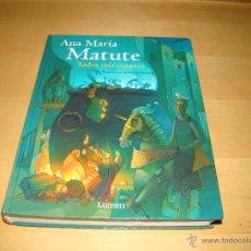 Libros de segunda mano: ANA MARIA MATUTE - TODOS MIS CUENTOS. Lote 43993510