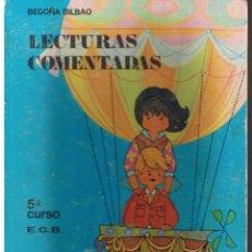 Libros de segunda mano: LECTURAS COMENTADAS. 5º CURSO E.G.B. BEGOÑA BILBAO. EDIT. SANTIAGO RODRÍGUEZ 1978.(ST/MG/BL5). Lote 44246454