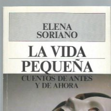 Libros de segunda mano: LA VIDA PEQUEÑA. CUENTOS DE ANTES Y DE AHORA, ELENA SORIANO, PLAZA Y JANÉS BARCELONA 1989, 212 PÁGS. Lote 44403925