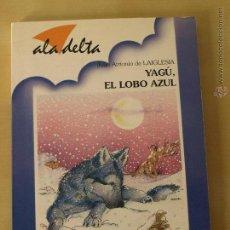Libros de segunda mano: YAGÚ, EL LOBO AZUL. JUAN ANTONIO DE LAIGLESIA. EDELVIVES. ALA DELTA. A PARTIR DE 8 AÑOS. 116 PAG.. Lote 254668755