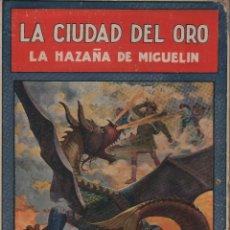 Libros de segunda mano: LIBRO LA CIUDAD DEL ORO. LA HAZAÑA DE MIGUELÍN. FEDERICO TRUJILLO. ED.RAMÓN SOPENA . BARCELONA 1940. Lote 45754891