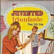 Libri di seconda mano: COLECCION DALIA JUVENTUD TRIUNFANTE FANNY BELLE IRVING EDITORIAL BRUGUERA 1ª EDICION 1960. Lote 45991049