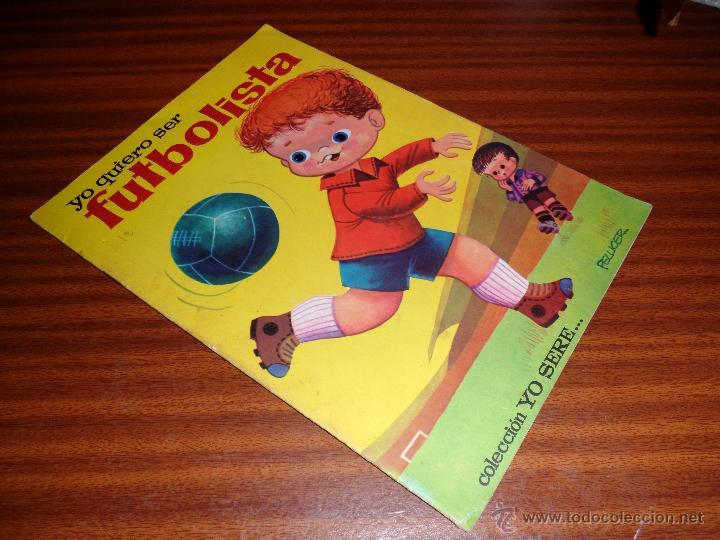 YO QUIERO SER FUTBOLISTA. DE COL. YO SERE... PELLICER. EDITORIAL BRUGUERA (1963) (Libros de Segunda Mano - Literatura Infantil y Juvenil - Cuentos)