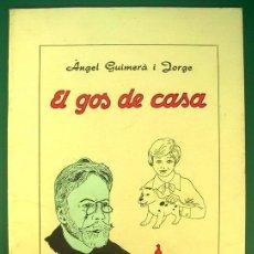Libros de segunda mano: EL GOS DE CASA - ÁNGEL GUIMERÀ - EDICIÓN LOCAL - VENDRELL - JUNIO 1975. Lote 46515123