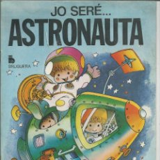 Libros de segunda mano: CUENTO *JO SERÉ... ASTRONAUTA* - Nº 3, ILUSTRA JAN I CRIS - BRUGUERA 1979 (CATALÀ). Lote 47764065