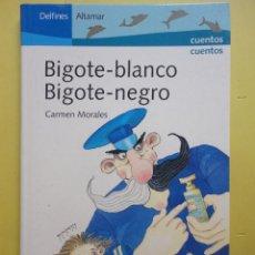 Libros de segunda mano: BIGOTE BLANCO, BIGOTE NEGRO. CARMEN MORALES.. Lote 81868170
