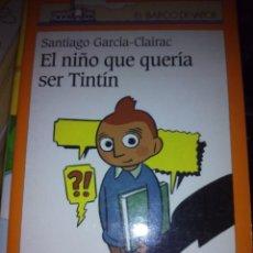 Livros em segunda mão: EL NIÑO QUE QUERÍA SER TINTÍN - SANTIAGO GARCÍA-CLAIRAC (BARCO DE VAPOR NARANJA, SM). Lote 48372183