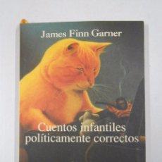 Libros de segunda mano: CUENTOS INFANTILES POLITICAMENTE CORRECTOS. JAMES FINN GARNER. TDK229. Lote 48416222